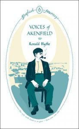 English Journeys: Voices of Akenfield by Ronald Blythe