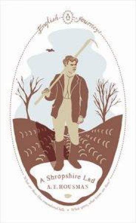 English Journeys: A Shropshire Lad by A E Housman