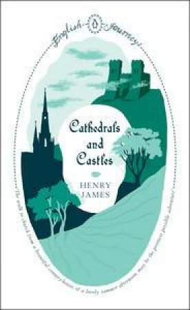 English Journeys: Cathedrals and Castles by Henry James