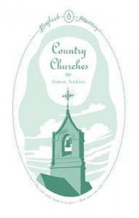 English Journeys: Country Churches by Simon Jenkins