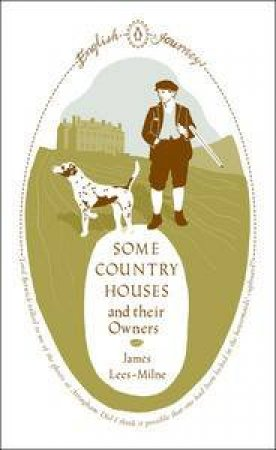 English Journeys: Some Country Houses and their Owners by James Lees-Milne
