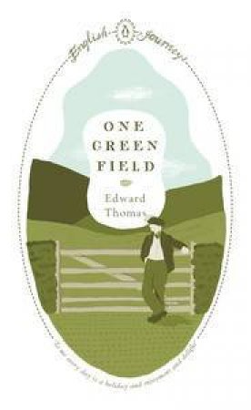 English Journeys: One Green Field by Edward Thomas
