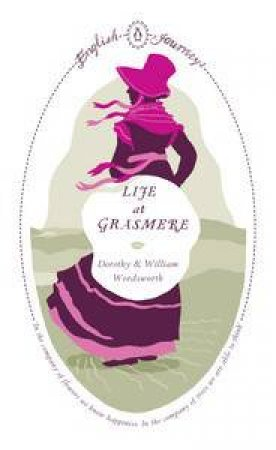 English Journeys: Life at Grasmere by Dorothy & William Wordsworth