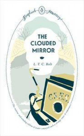 English Journeys: The Clouded Mirror by L T C Rolt