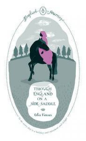 English Journeys: Through England on a Side-Saddle by Celia Fiennes