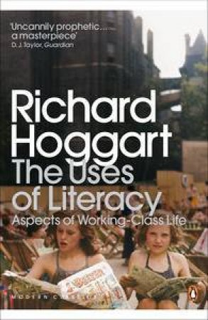 Modern Classics: The Uses of Literacy: Aspects of Working-Class Life by Richard Hoggart