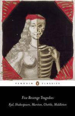 Five Revenge Tragedies: The Spanish Tragedy, Hamlet, Antonio's Revenge, The Tragedy of Hoffman, The Revenger's Tragedy
