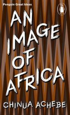 Image of Africa & The Trouble with Nigeria by Chinua Achebe