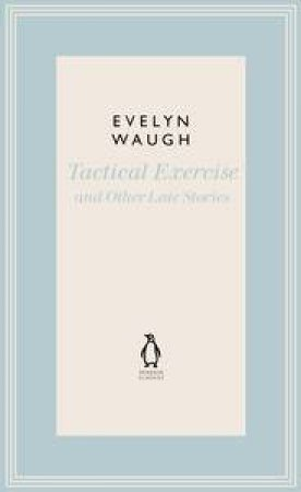Tactical Exercise & Other Late Stories by Evelyn Waugh
