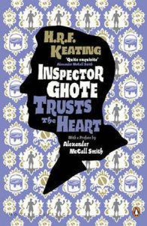 An Inspector Ghote Mystery: Inspector Ghote Trusts the Heart by H. R. F. Keating
