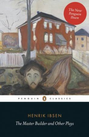 Penguin Classics: The Master Builder and Other Plays by Henrik Ibsen