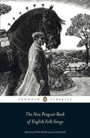 Penguin Classics: The New Penguin Book of English Folk Songs by Steve Roud & Julia Bishop
