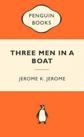 Popular Penguins: Three Men in a Boat by Jerome K Jerome