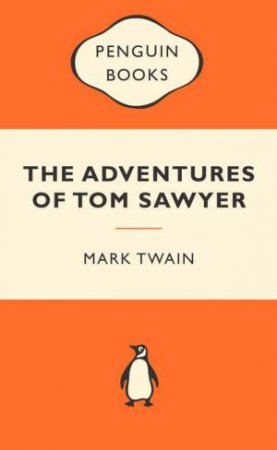 Popular Penguins: The Adventures of Tom Sawyer by Mark Twain