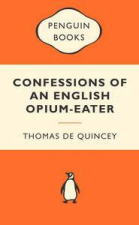 Popular Penguins: Confessions of an English Opium Eater by Thomas De Quincey
