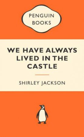 Popular Penguins: We Have Always Lived in the Castle by Shirley Jackson