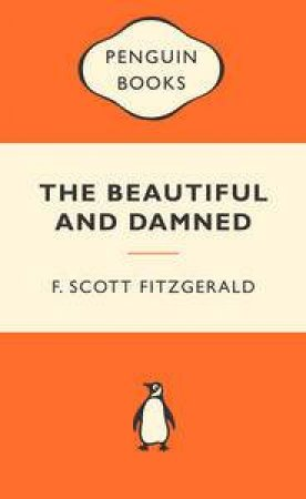 Popular Penguins: The Beautiful and Damned by F Scott Fitzgerald