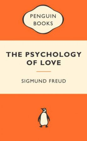 Popular Penguins: The Psychology of Love by Sigmund Freud