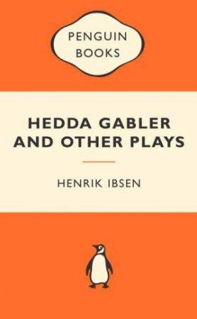 Popular Penguins: Hedda Gabler and Other Plays by Henrik Ibsen
