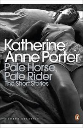 Pale Horse, Pale Rider: The Selected Stories of Katherine Anne Porter by Anne Katherine Porter