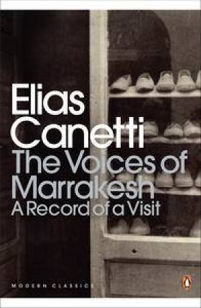 The Voices of Marrakesh: A Record of a Visit by Elias Canetti
