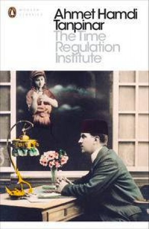 Modern Classics: The Time Regulation Institute by Hamdi Ahmet Tanpinar