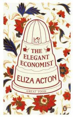 The Elegant Economist: Great Food by Eliza Acton