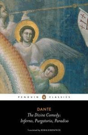 The Divine Comedy: Inferno, Purgatorio, Paradiso by Dante