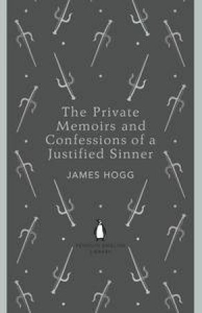 The Private Memoirs and Confessions of a Justified Sinner: Penguin English Library by James Hogg