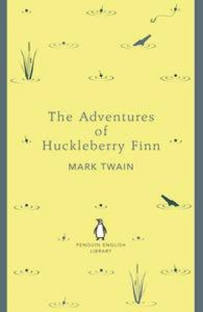 The Adventures of Huckleberry Finn: Penguin English Library by Mark Twain