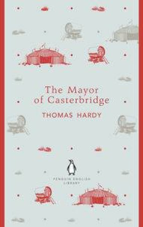 The Mayor of Casterbridge: Penguin English Library by Thomas Hardy