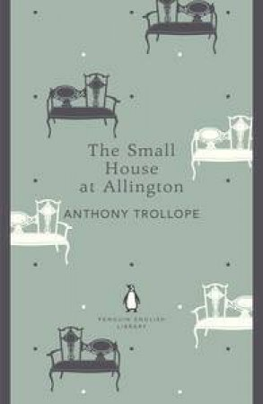 The Small House at Allington: Penguin English Library by Anthony Trollope