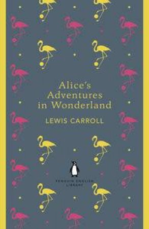 Alice's Adventures in Wonderland and Through the Looking Glass: Penguin English Library