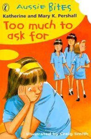 Aussie Bites: Too Much To Ask For by Katherine & Mary Pershall