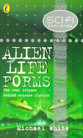 Sci-Fi Explained: Alien Life Forms by Michael White