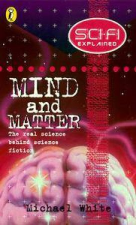 Sci-Fi Explained: Mind And Matter by Michael White