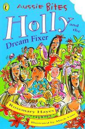 Aussie Bites: Holly & The Dream Fixer by Rosemary Hayes