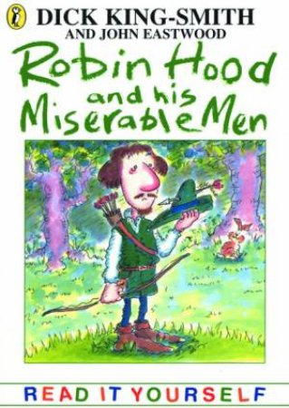 Robin Hood & His Miserable Men: & Other Topsy-Turvy Stories by Dick King-Smith