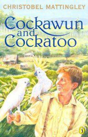 Cockawun And Cockatoo by Christobel Mattingley