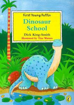 First Young Puffin: Dinosaur School by Dick King-Smith