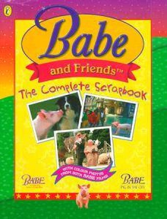 Babe: Babe & Friends: The Complete Scrapbook by Kenneth Lafreniere