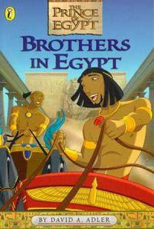 The Prince of Egypt: Brothers In Egypt by David Adler