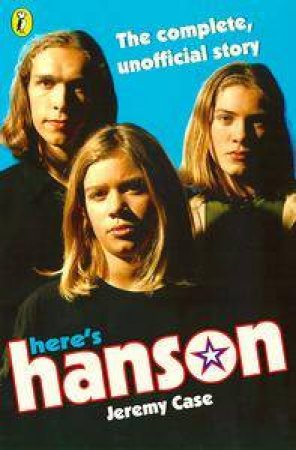Here's Hanson: The Complete, Unofficial Story by Jeremy Case