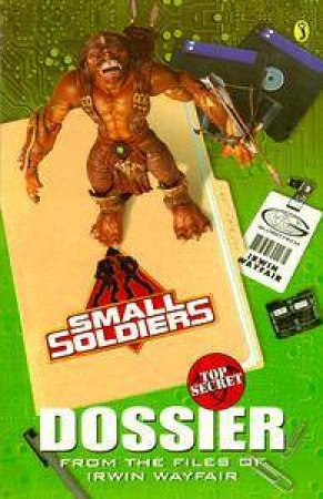Small Soldiers: Top-Secret Dossier by Irwin House