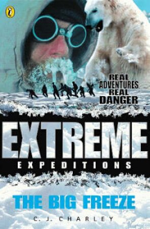 Extreme Expeditions: The Big Freeze by Catherine Charley