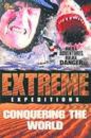 Extreme Expeditions: Conquering The World by Catherine Charley
