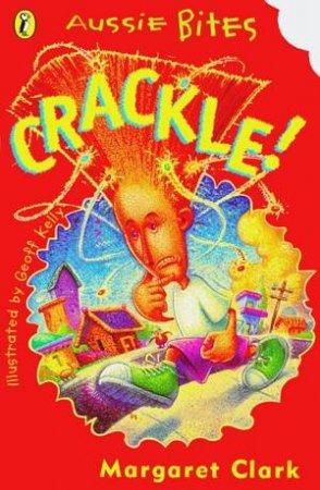 Aussie Bites: Crackle! by Margaret Clark