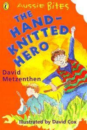 Aussie Bites: The Hand-Knitted Hero by David Metzenthen