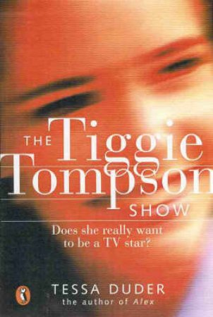 The Tiggie Tompson Show: Does She Really Want To Be A Star? by Tessa Duder