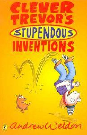 Clever Trevor's Stupendous Inventions by Andrew Weldon